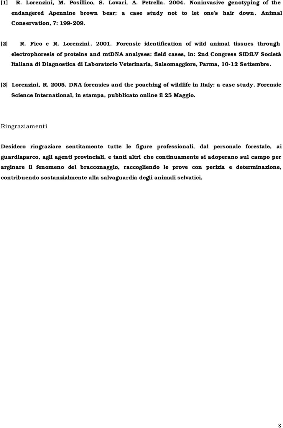 Forensic identification of wild animal tissues through electrophoresis of proteins and mtdna analyses: field cases, in: 2nd Congress SIDiLV Società Italiana di Diagnostica di Laboratorio Veterinaria,