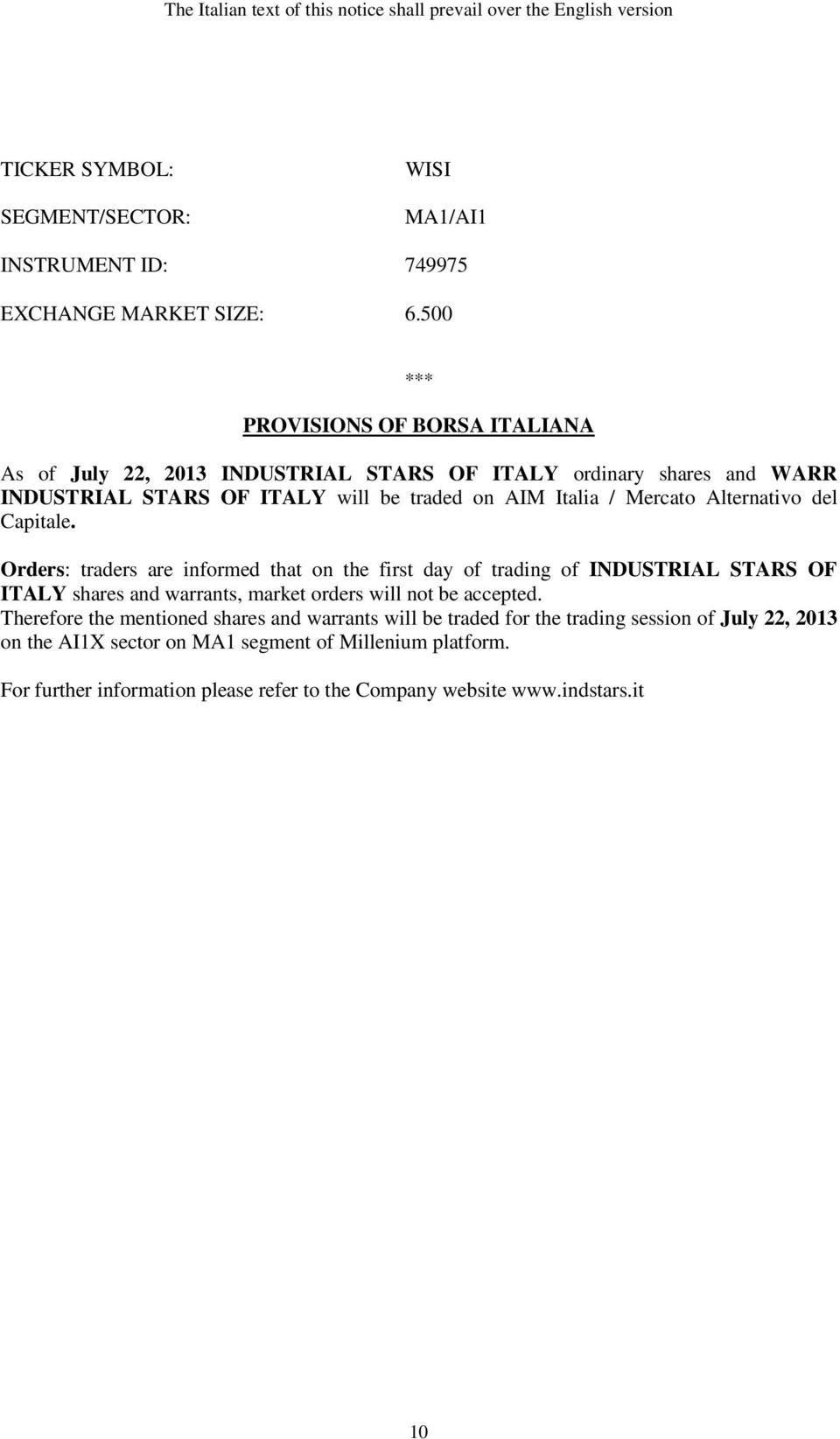 del Capitale. Orders: traders are informed that on the first day of trading of INDUSTRIAL STARS OF ITALY shares and warrants, market orders will not be accepted.