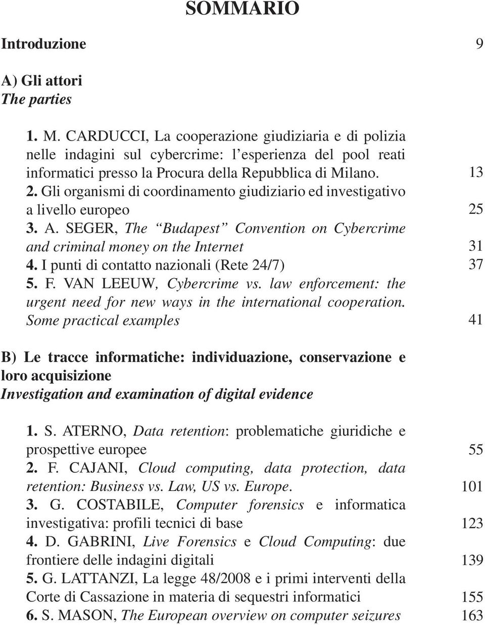 Gli organismi di coordinamento giudiziario ed investigativo a livello europeo 3. A. SEGER, The Budapest Convention on Cybercrime and criminal money on the Internet 4.