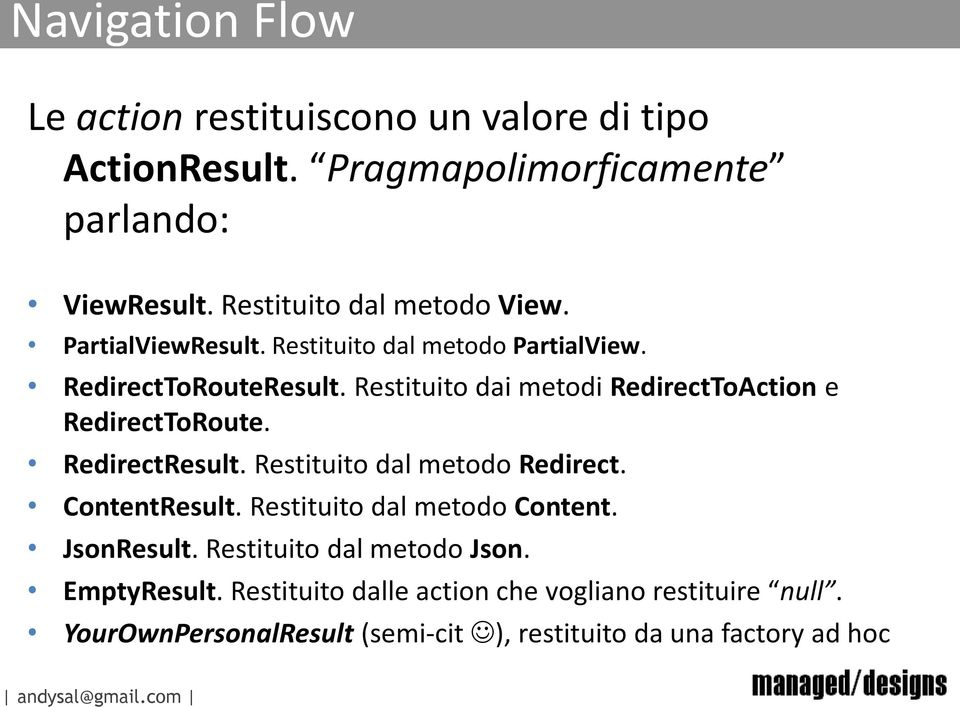 Restituito dai metodi RedirectToAction e RedirectToRoute. RedirectResult. Restituito dal metodo Redirect. ContentResult.