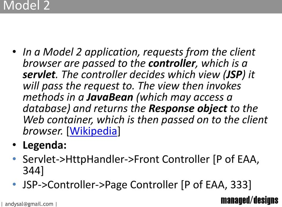 The view then invokes methods in a JavaBean (which may access a database) and returns the Response object to the Web