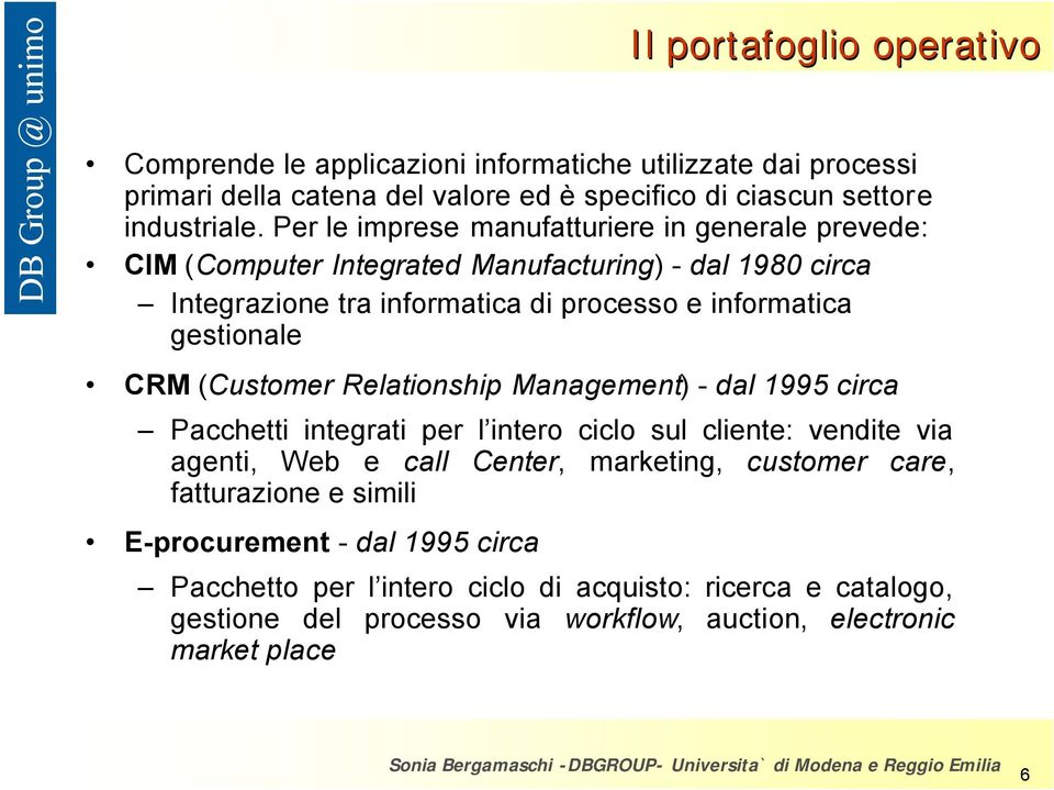 Relationship Management) - dal 1995 circa Pacchetti integrati per l intero ciclo sul cliente: vendite via agenti, Web e call Center, marketing, customer care, fatturazione e simili