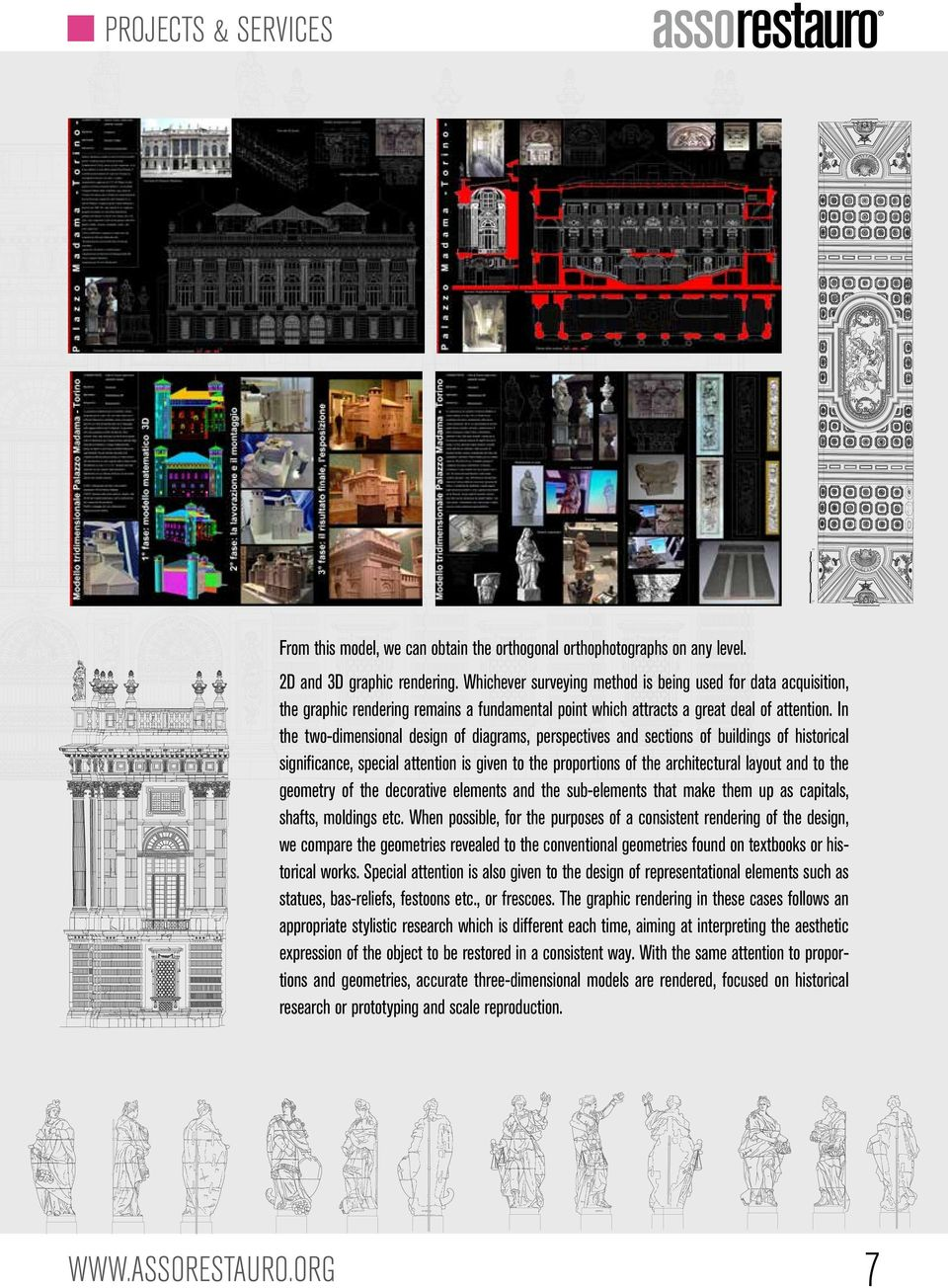 In the two-dimensional design of diagrams, perspectives and sections of buildings of historical significance, special attention is given to the proportions of the architectural layout and to the