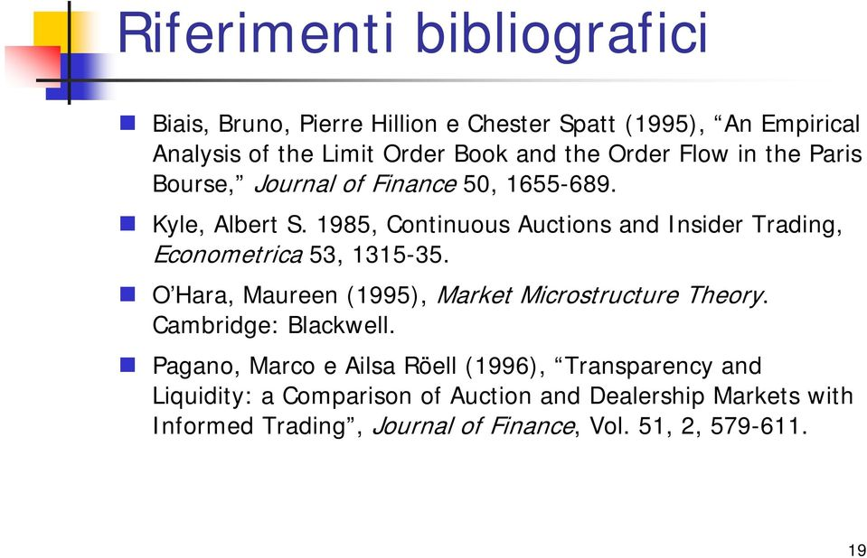 1985, Continuous Auctions and Insider Trading, Econometrica 53, 1315-35. O Hara, Maureen (1995), Market Microstructure Theory.