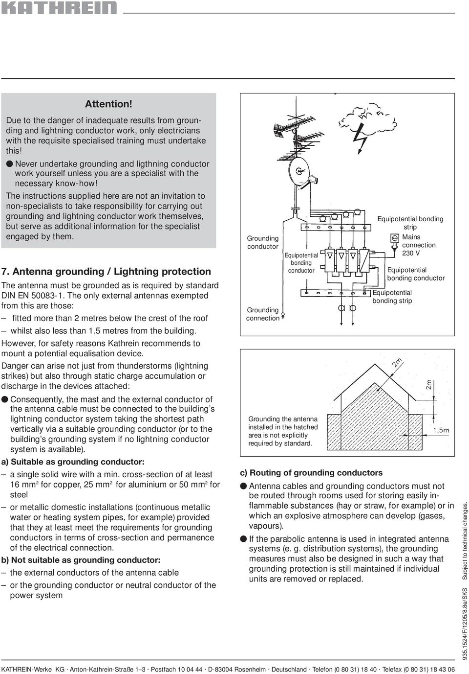 The instructions supplied here are not an invitation to non-specialists to take responsibility for carrying out grounding and lightning conductor work themselves, but serve as additional information