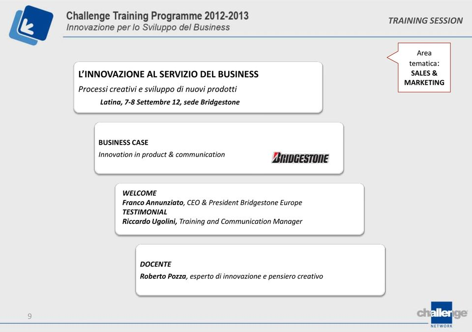 product & communication WELCOME Franco Annunziato, CEO & President Bridgestone Europe TESTIMONIAL Riccardo
