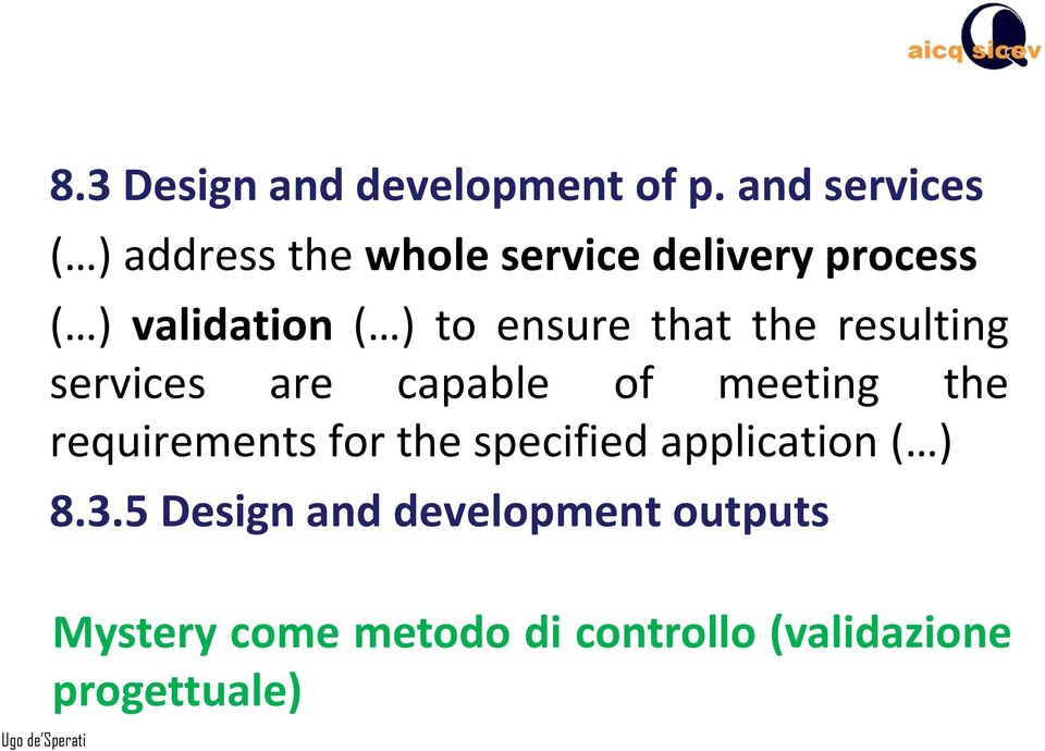 to ensure that the resulting services are capable of meeting the requirements