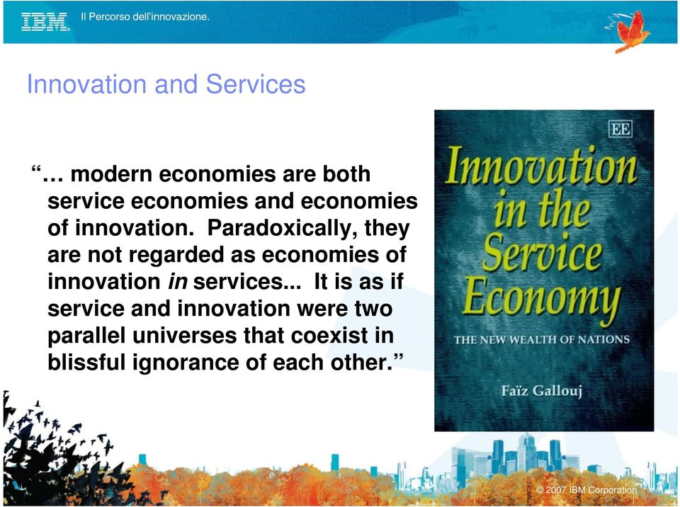 Paradoxically, they are not regarded as economies of innovation in