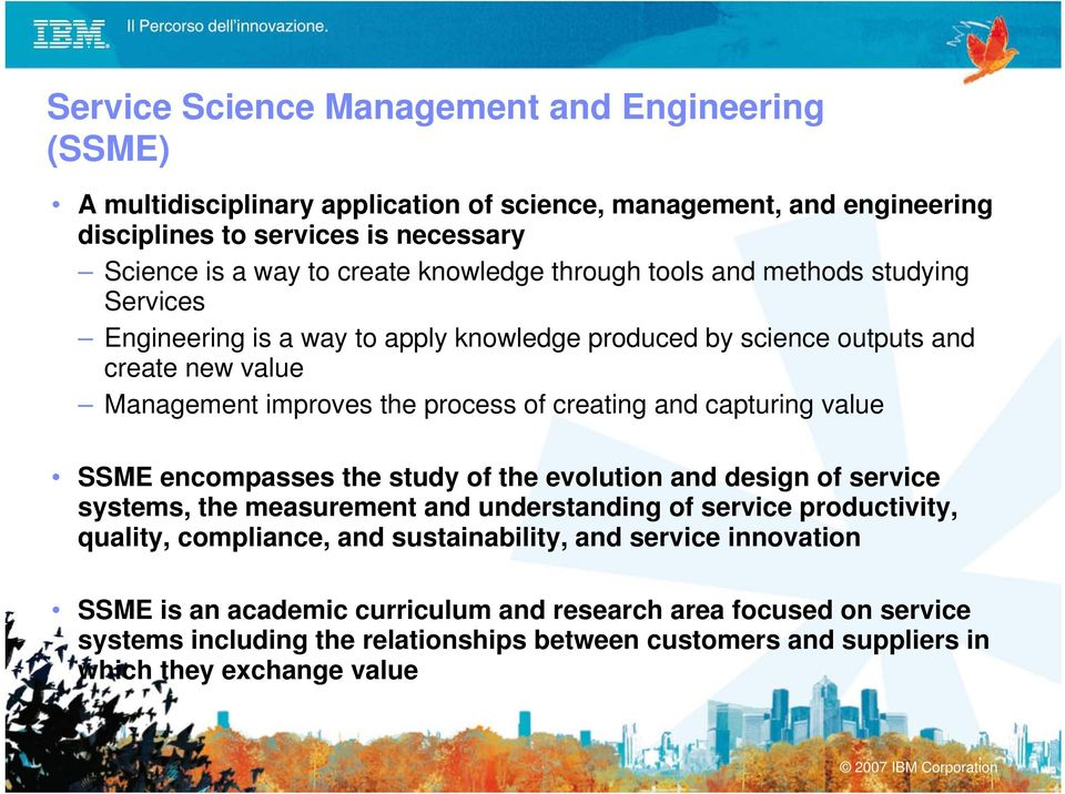 and capturing value SSME encompasses the study of the evolution and design of service systems, the measurement and understanding of service productivity, quality, compliance, and