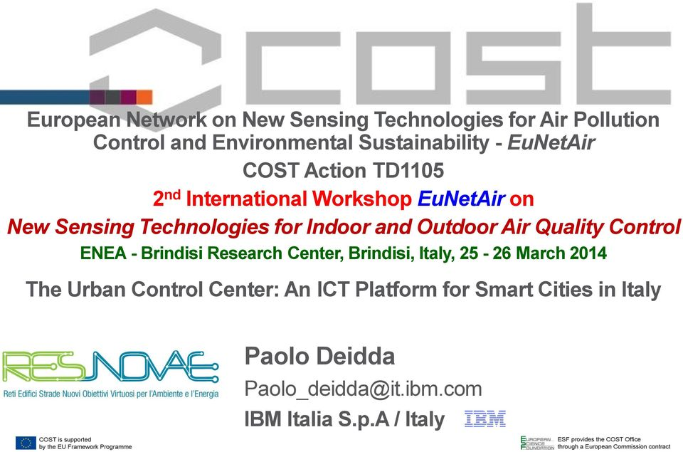 Brindisi, Italy, 25-26 March 2014 The Urban Control Center: An ICT Platform for Smart Cities in Italy Paolo Deidda Paolo_deidda@it.ibm.