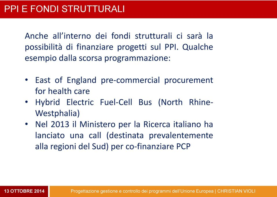 Qualche esempio dalla scorsa programmazione: East of England pre-commercial procurement for health care