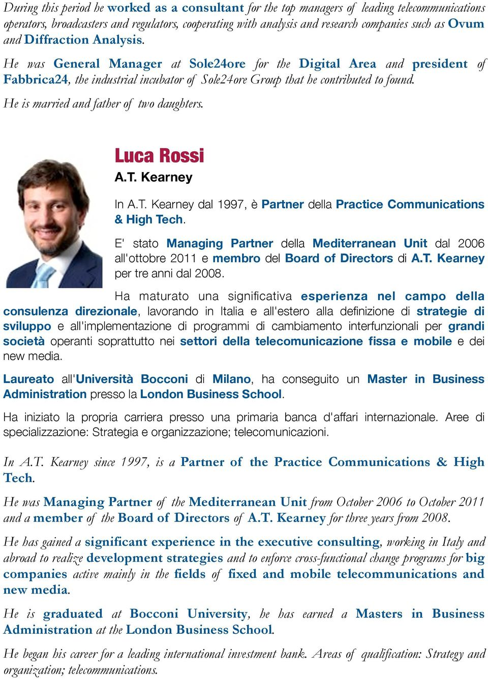 He is married and father of two daughters. Luca Rossi A.T. Kearney In A.T. Kearney dal 1997, è Partner della Practice Communications & High Tech.