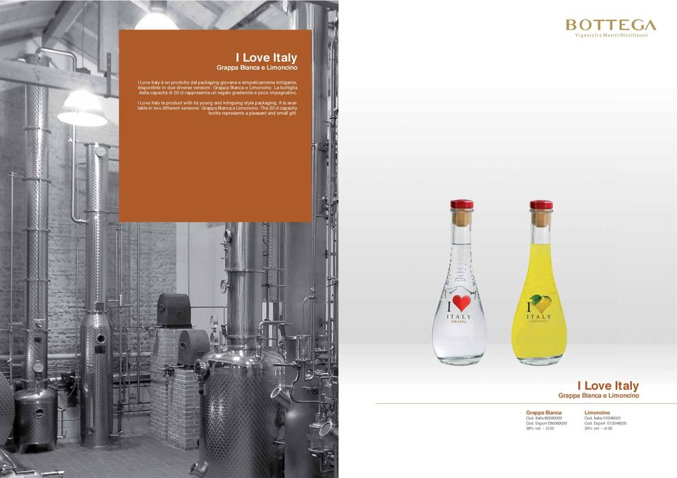 I Love Italy is product with its young and intriguing style packaging. It is available in two different versions: Grappa Bianca e Limoncino.