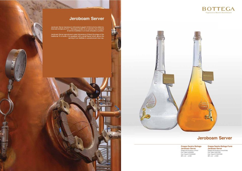 Jeroboam Server reproduces in giant dimensions (3 liters) the shape of the traditional 70 cl bottle.