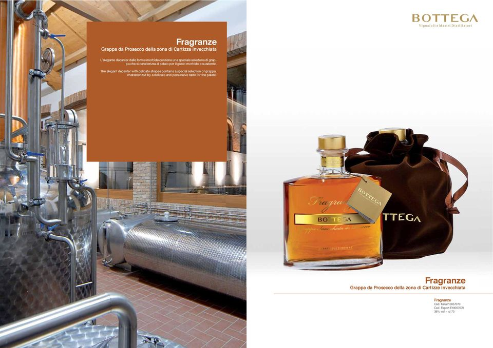 The elegant decanter with delicate shapes contains a special selection of grappa, characterized by a delicate and