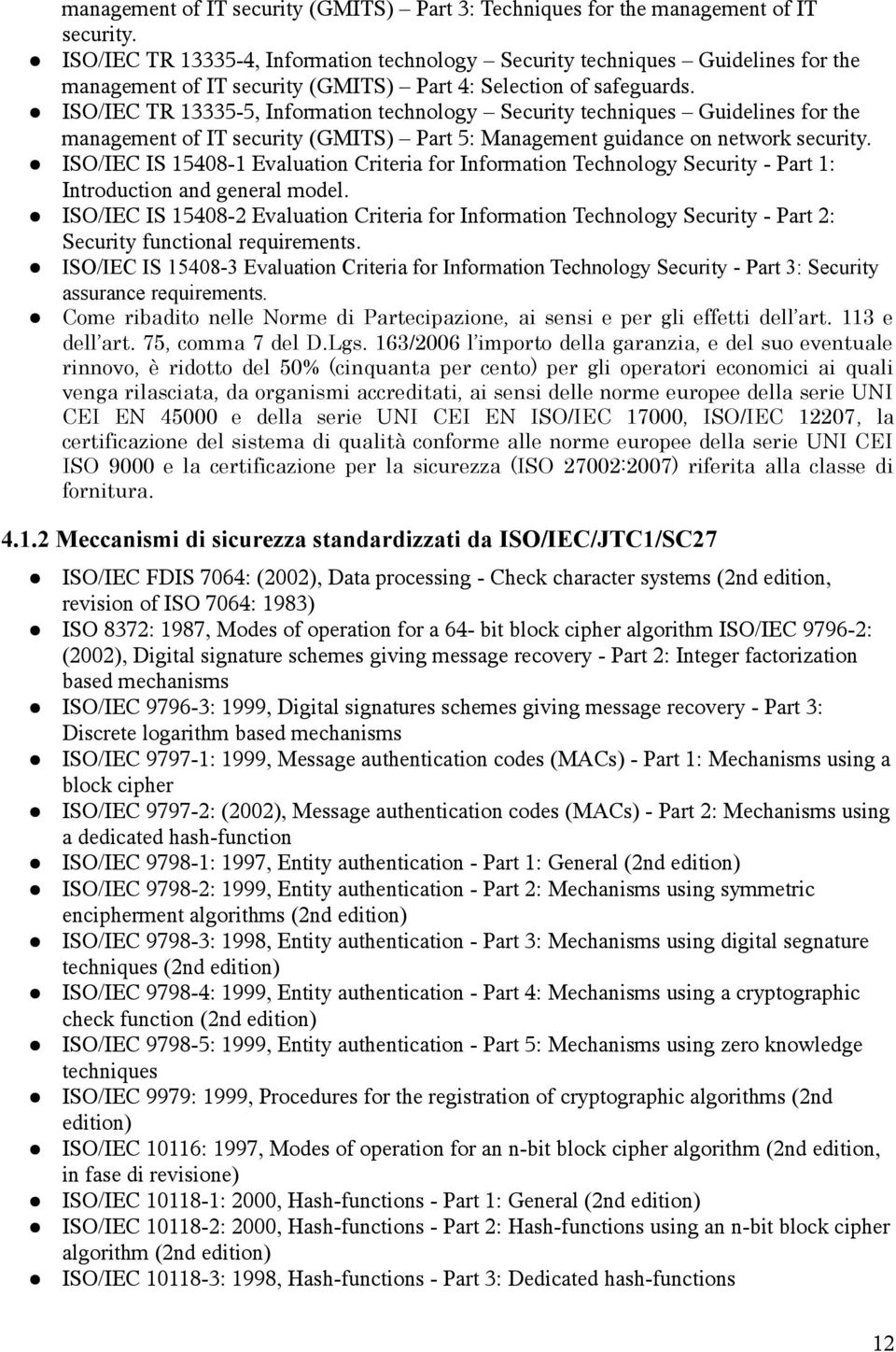 ISO/IEC TR 13335-5, Information technology Security techniques Guidelines for the management of IT security (GMITS) Part 5: Management guidance on network security.