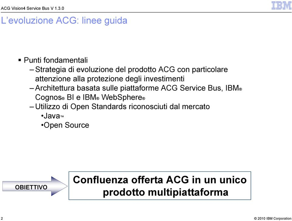 piattaforme ACG Service Bus, IBM Cognos BI e IBM WebSphere Utilizzo di Open Standards