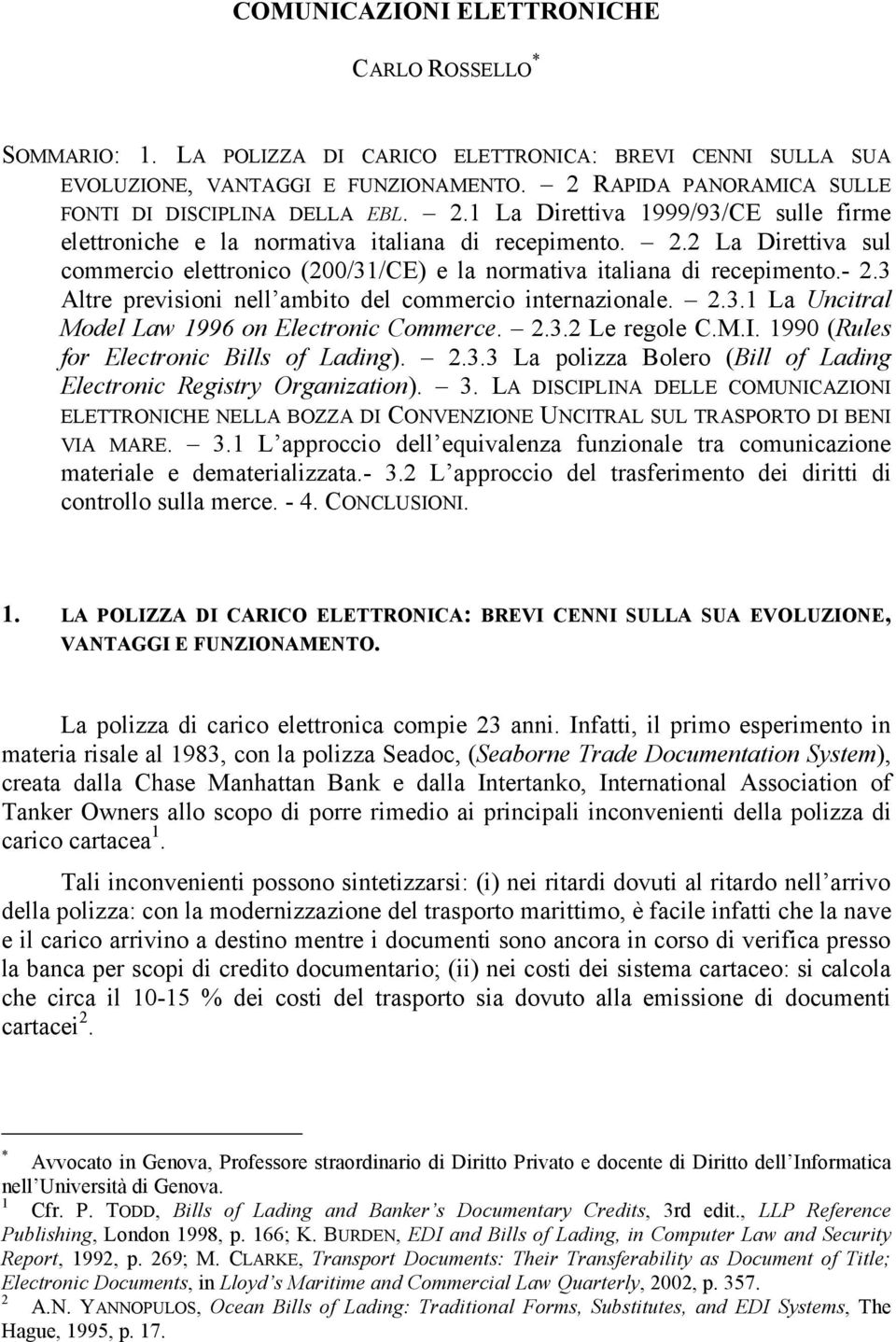 - 2.3 Altre previsioni nell ambito del commercio internazionale. 2.3.1 La Uncitral Model Law 1996 on Electronic Commerce. 2.3.2 Le regole C.M.I. 1990 (Rules for Electronic Bills of Lading). 2.3.3 La polizza Bolero (Bill of Lading Electronic Registry Organization).