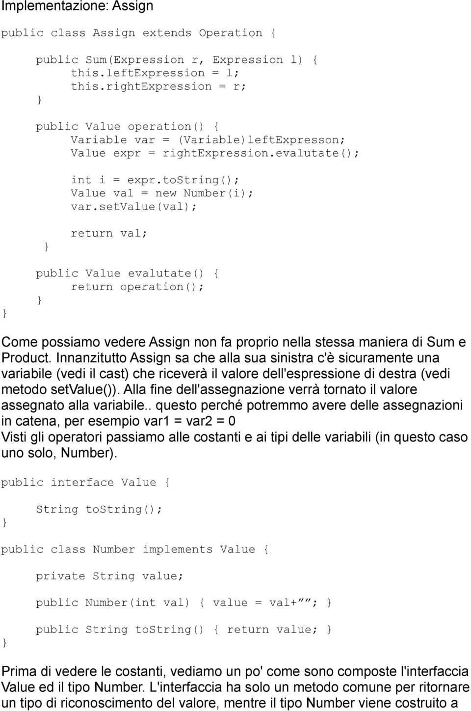 setvalue(val); return val; public Value evalutate() { return operation(); Come possiamo vedere Assign non fa proprio nella stessa maniera di Sum e Product.