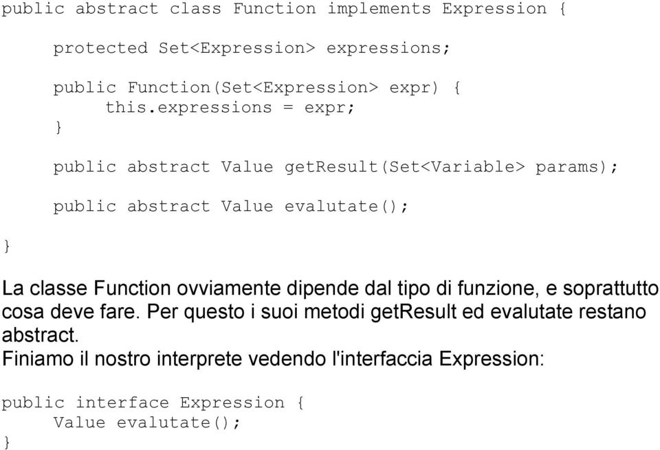 expressions = expr; public abstract Value getresult(set<variable> params); public abstract Value evalutate(); La classe Function