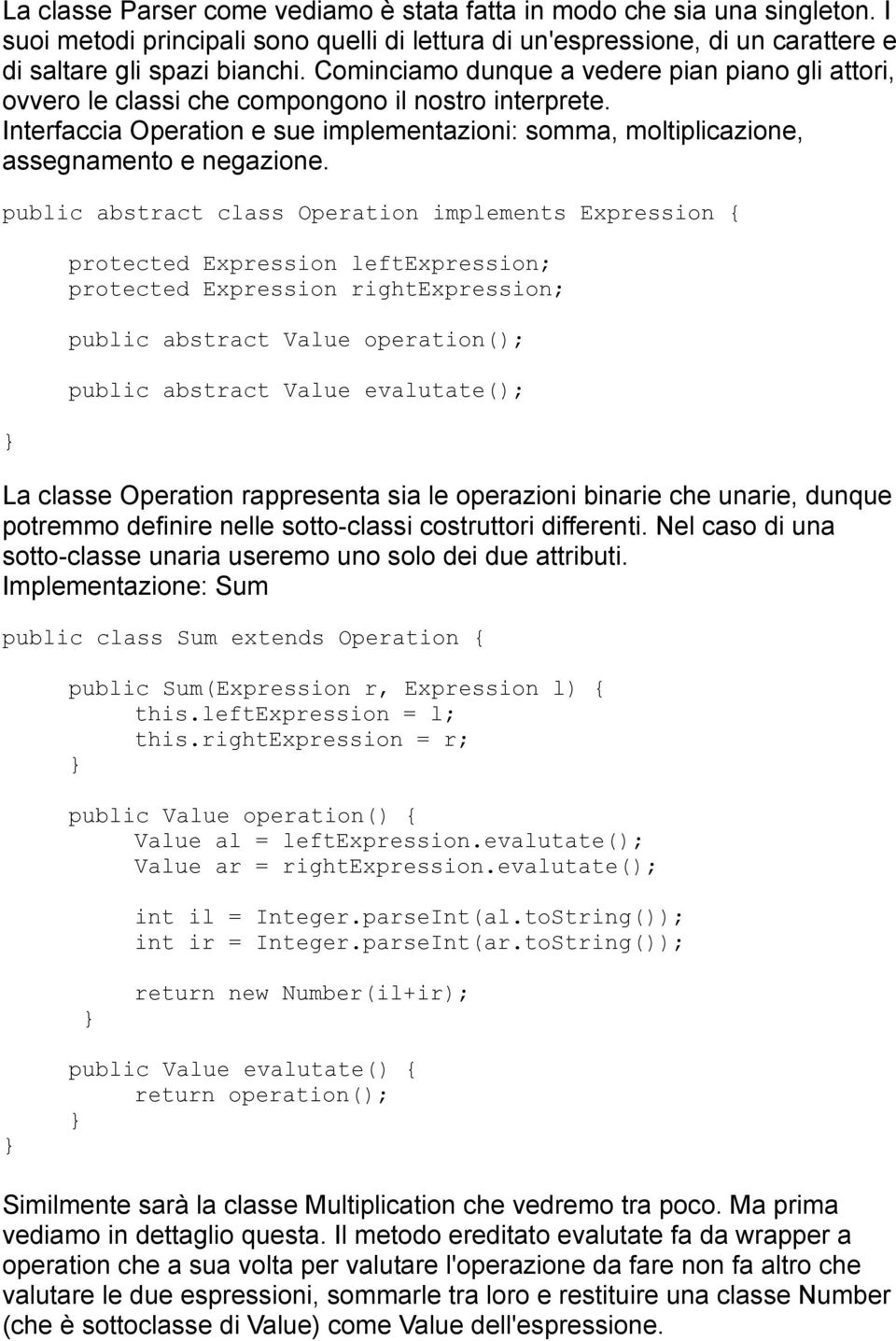 public abstract class Operation implements Expression { protected Expression leftexpression; protected Expression rightexpression; public abstract Value operation(); public abstract Value