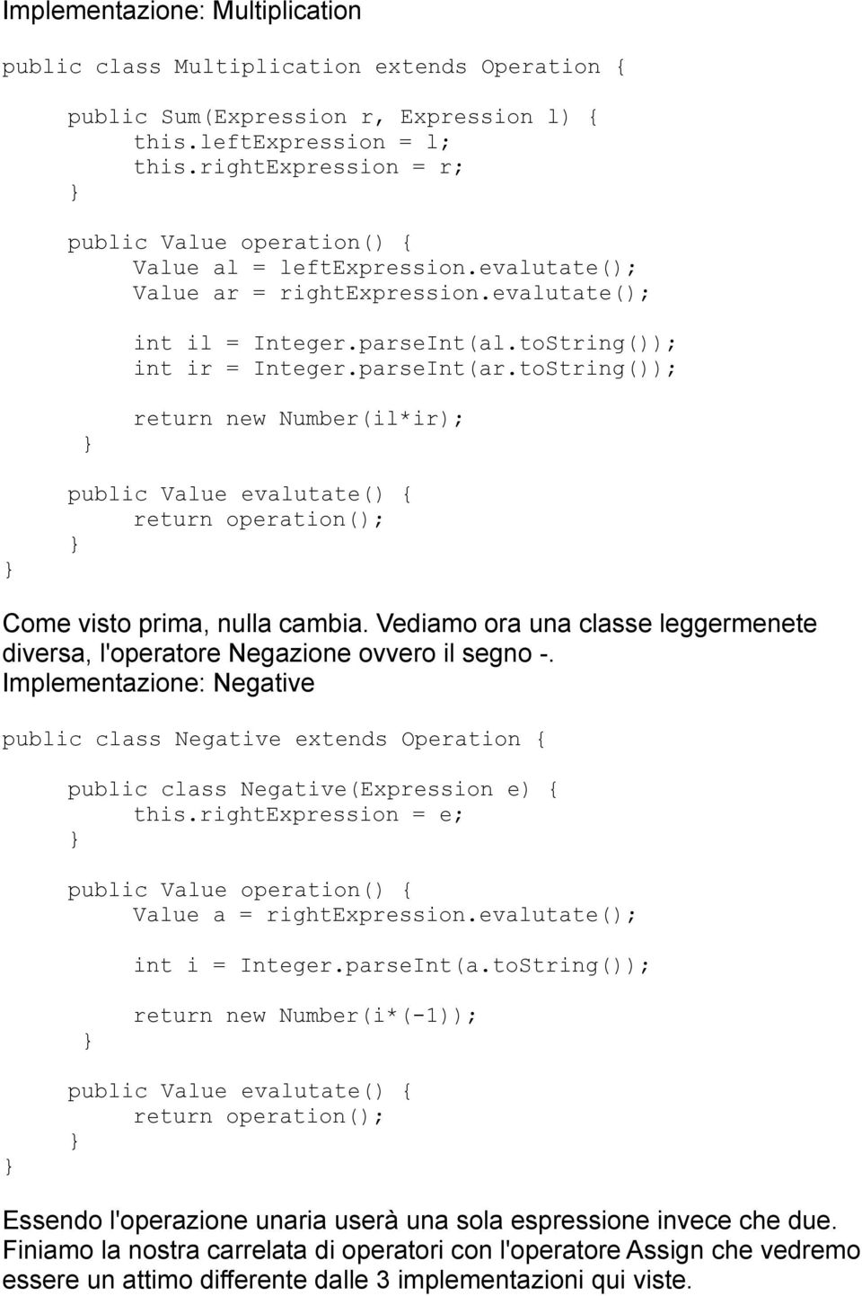 toString()); return new Number(il*ir); public Value evalutate() { return operation(); Come visto prima, nulla cambia.