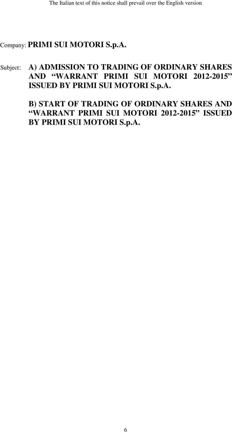 Subject: A) ADMISSION TO TRADING OF ORDINARY SHARES AND WARRANT PRIMI SUI MOTORI