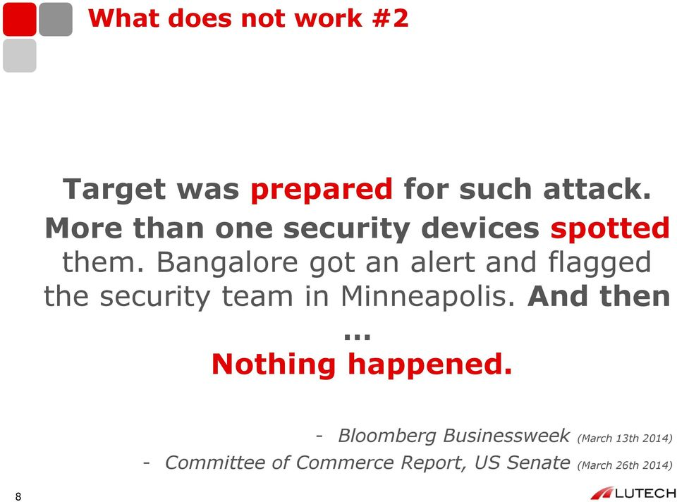 Bangalore got an alert and flagged the security team in Minneapolis.