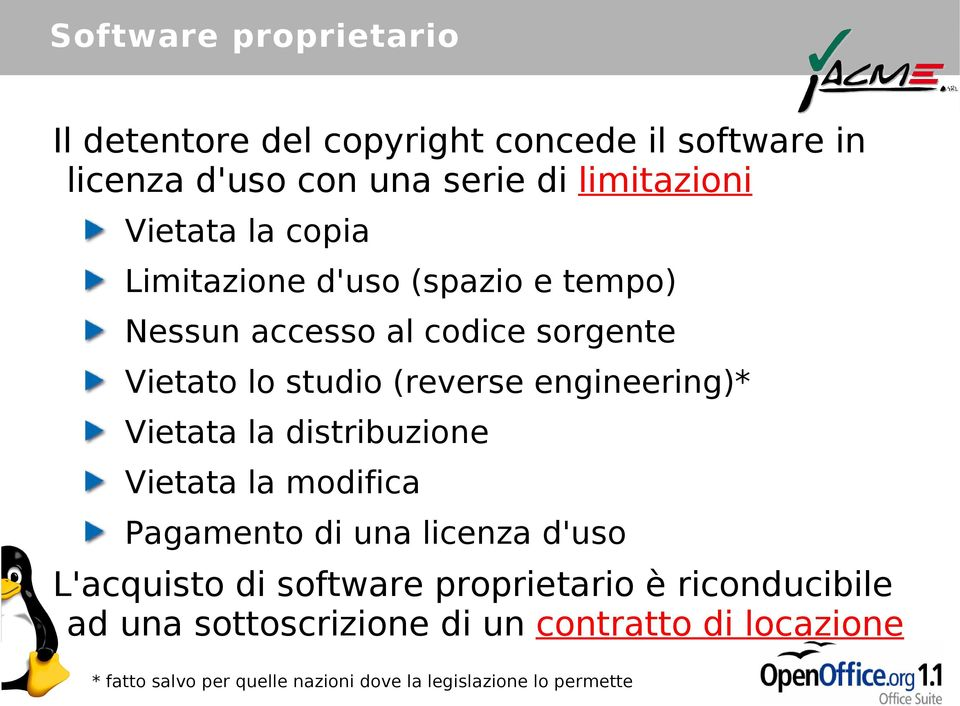engineering)* Vietata la distribuzione Vietata la modifica Pagamento di una licenza d'uso L'acquisto di software