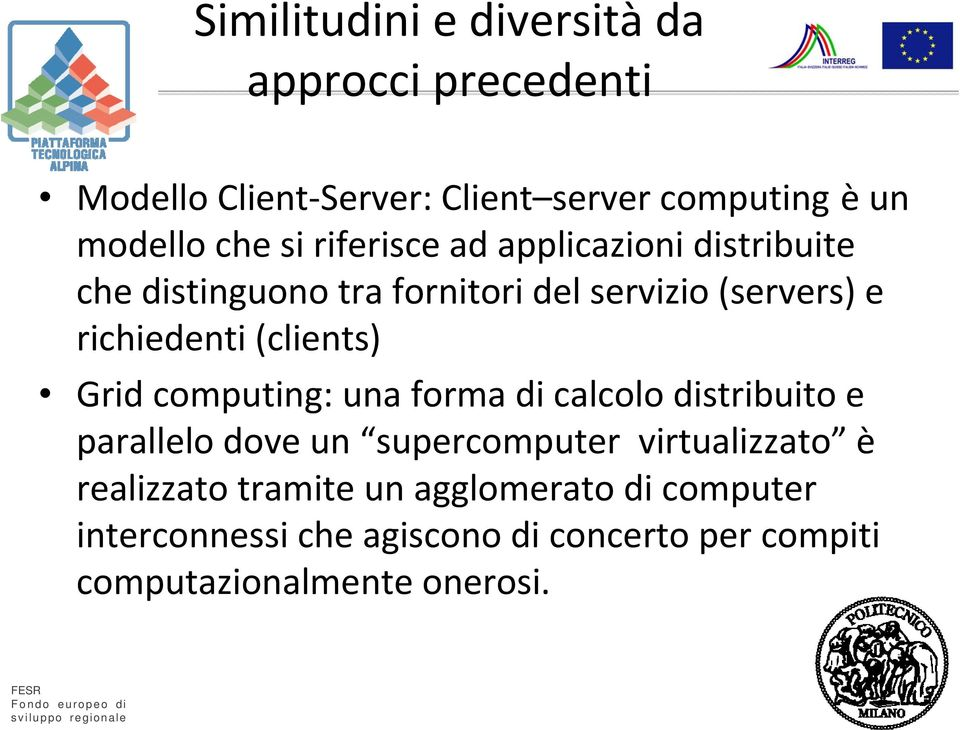 (clients) Grid computing: una forma di calcolo distribuito e parallelo dove un supercomputer virtualizzato è