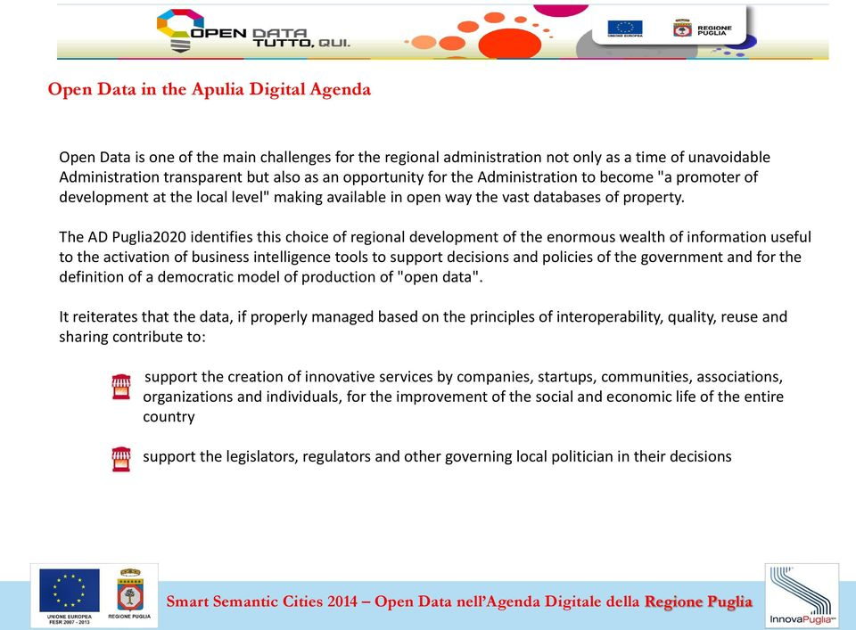 The AD Puglia2020 identifies this choice of regional development of the enormous wealth of information useful to the activation of business intelligence tools to support decisions and policies of the
