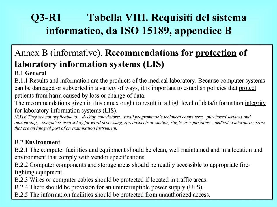 The recommendations given in this annex ought to result in a high level of data/information integrity for laboratory information systems (LIS). NOTE They are not applicable to:. desktop calculators;.