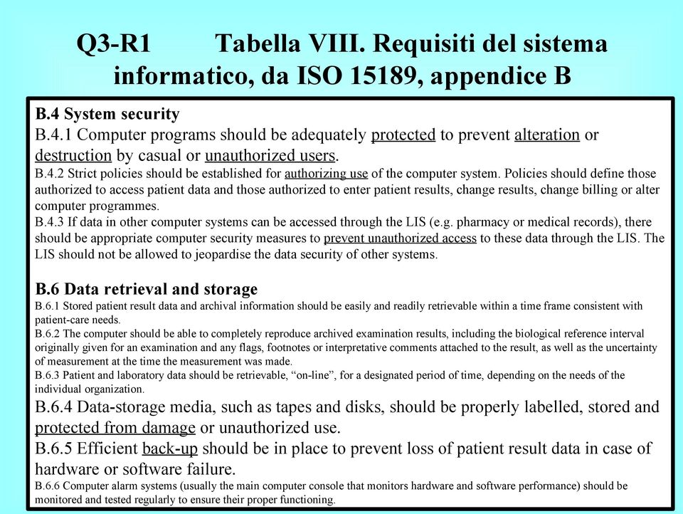 Policies should define those authorized to access patient data and those authorized to enter patient results, change results, change billing or alter computer programmes. B.4.