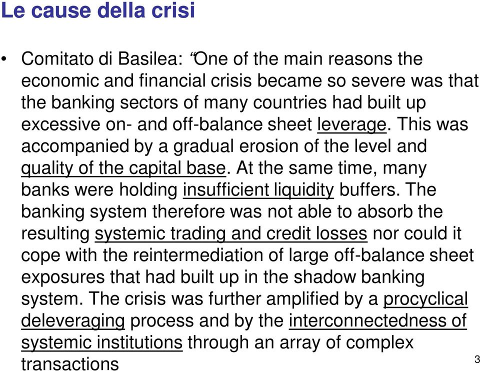 The banking system therefore was not able to absorb the resulting systemic trading and credit losses nor could it cope with the reintermediation of large off-balance sheet exposures that had