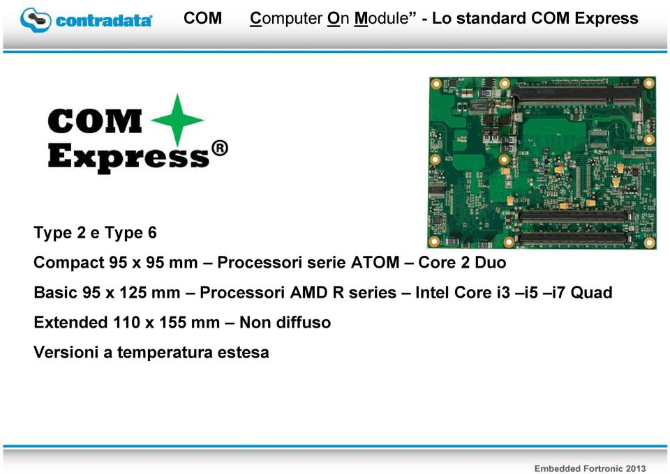 Basic 95 x 125 mm Processori AMD R series Intel Core i3 i5 i7