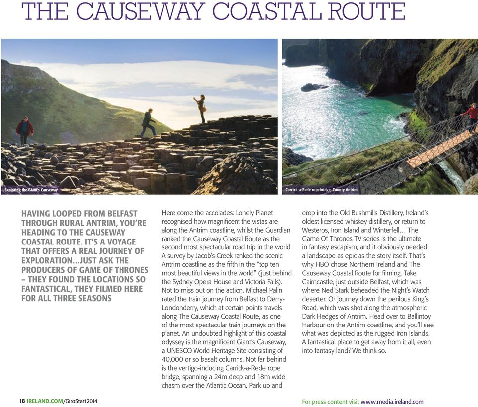 com/GiroStart2014 Here come the accolades: Lonely Planet recognised how magnificent the vistas are along the Antrim coastline, whilst the Guardian ranked the Causeway Coastal Route as the second most