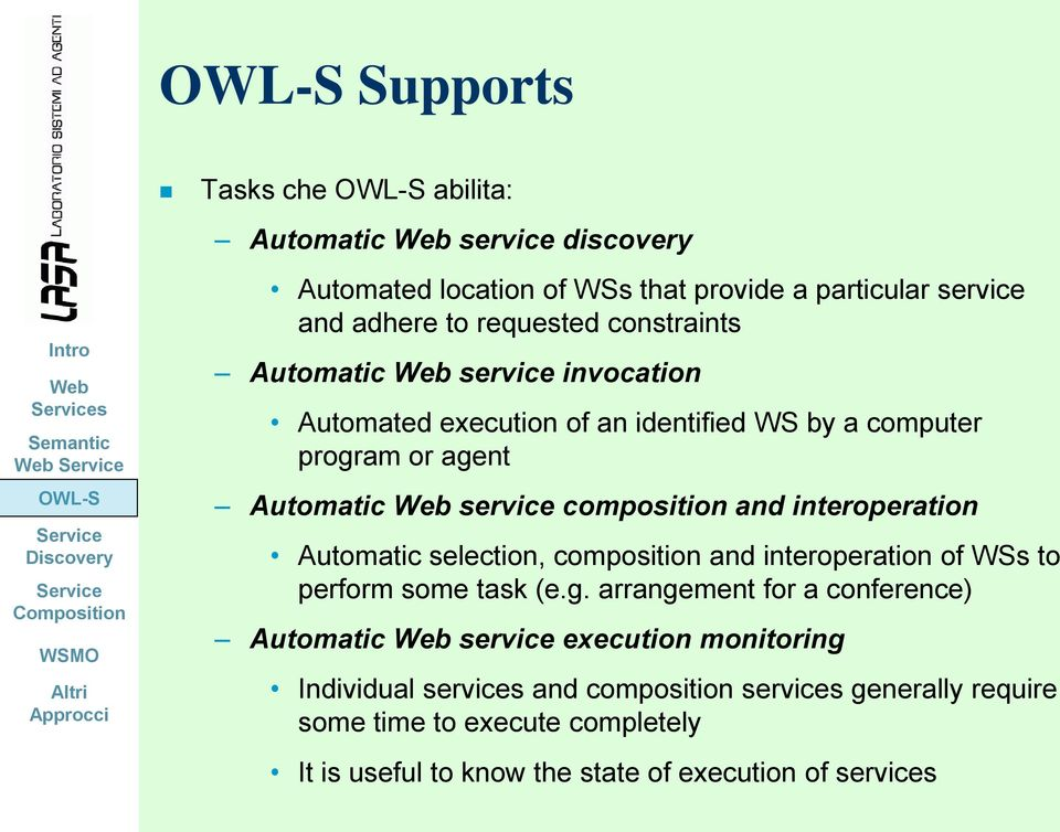 interoperation Automatic selection, composition and interoperation of WSs to perform some task (e.g.