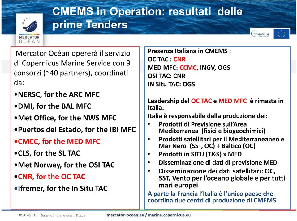 Norway, for the OSI TAC CNR, for the OC TAC Ifremer, for the In Situ TAC IN Situ TAC: OGS Leadership del OC TAC e MED MFC è rimasta in Italia.