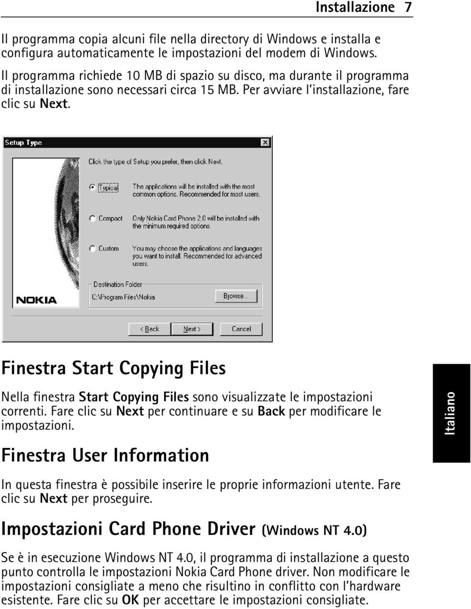 Finestra Start Copying Files Nella finestra Start Copying Files sono visualizzate le impostazioni correnti. Fare clic su Next per continuare e su Back per modificare le impostazioni.