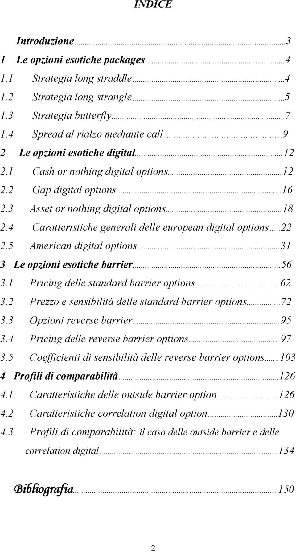 ..5 American digital options......31 3 Le opzioni esotiche barrier...56 3.1 Pricing delle standard barrier options...6 3. Prezzo e sensibilità delle standard barrier options...7 3.