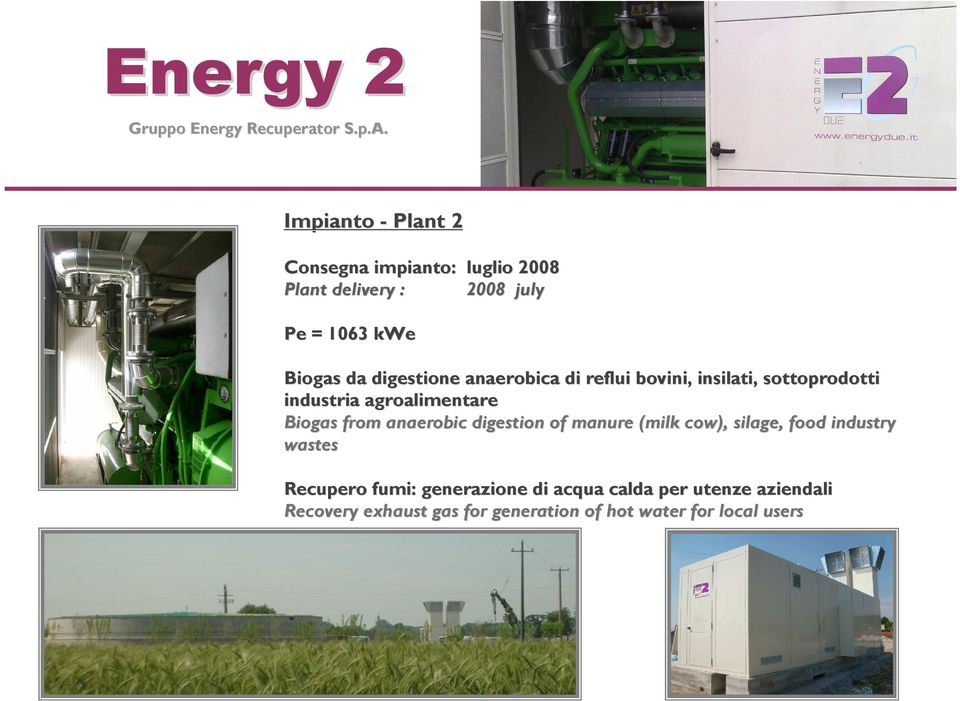 Biogas from anaerobic digestion of manure (milk cow), silage,, food industry wastes Recupero fumi: