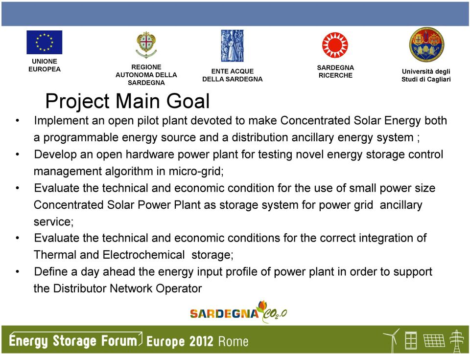 for the use of small power size Concentrated Solar Power Plant as storage system for power grid ancillary service; Evaluate the technical and economic conditions for
