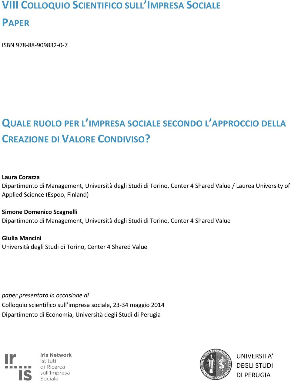 Scagnelli Dipartimento di Management, Università degli Studi di Torino, Center 4 Shared Value Giulia Mancini Università degli Studi di Torino, Center 4 Shared Value paper