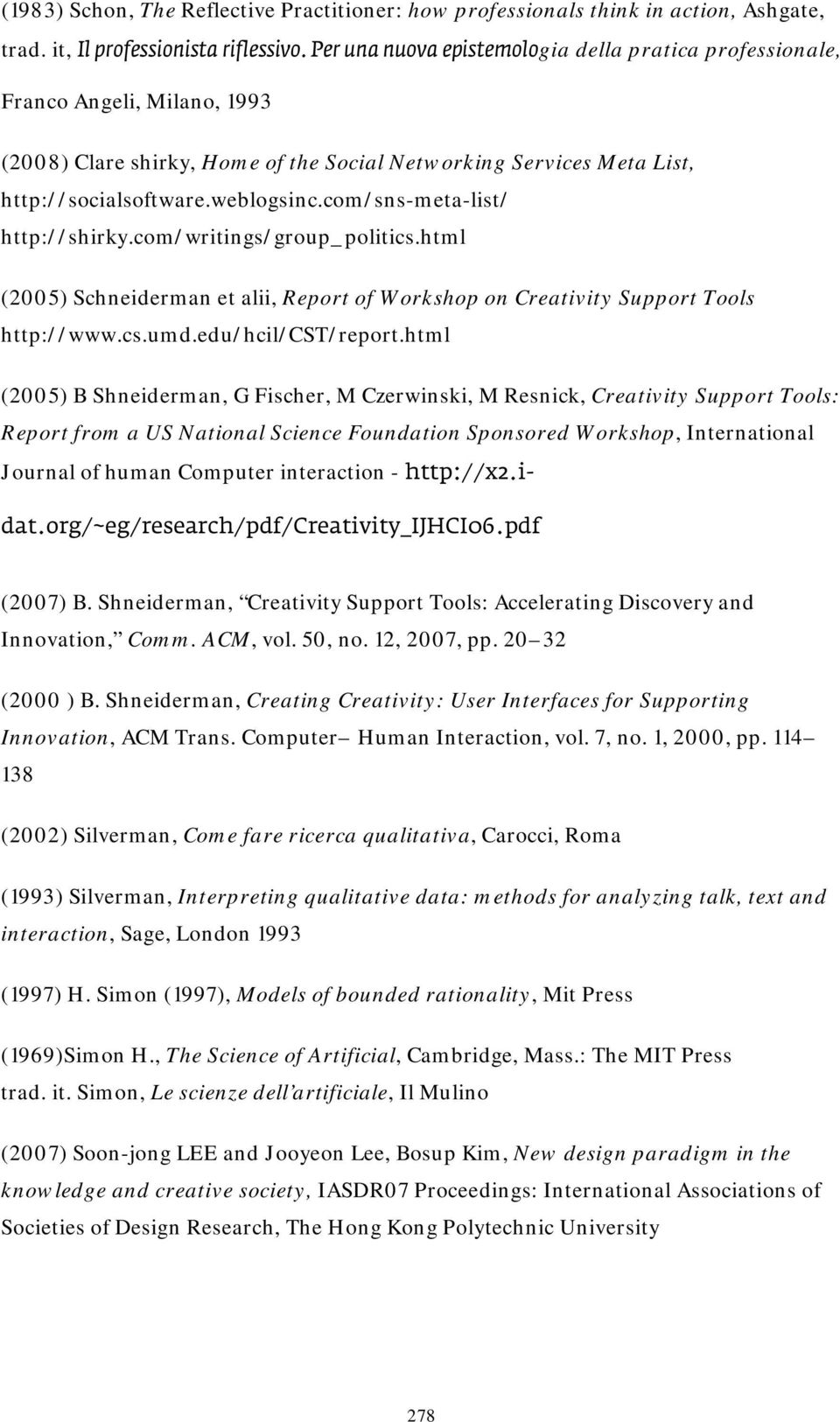 com/sns-meta-list/ http://shirky.com/writings/group_politics.html (2005) Schneiderman et alii, Report of Workshop on Creativity Support Tools http://www.cs.umd.edu/hcil/cst/report.