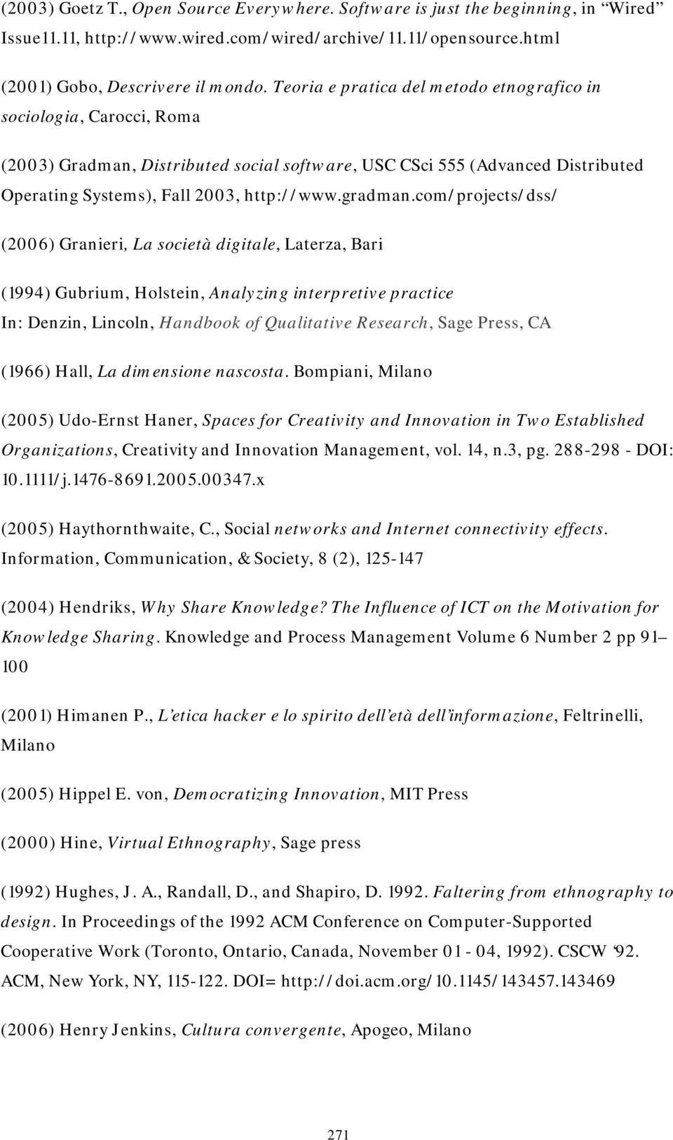 com/projects/dss/ (2006) Granieri, La società digitale, Laterza, Bari (1994) Gubrium, Holstein, Analyzing interpretive practice In: Denzin, Lincoln, Handbook of Qualitative Research, Sage Press, CA