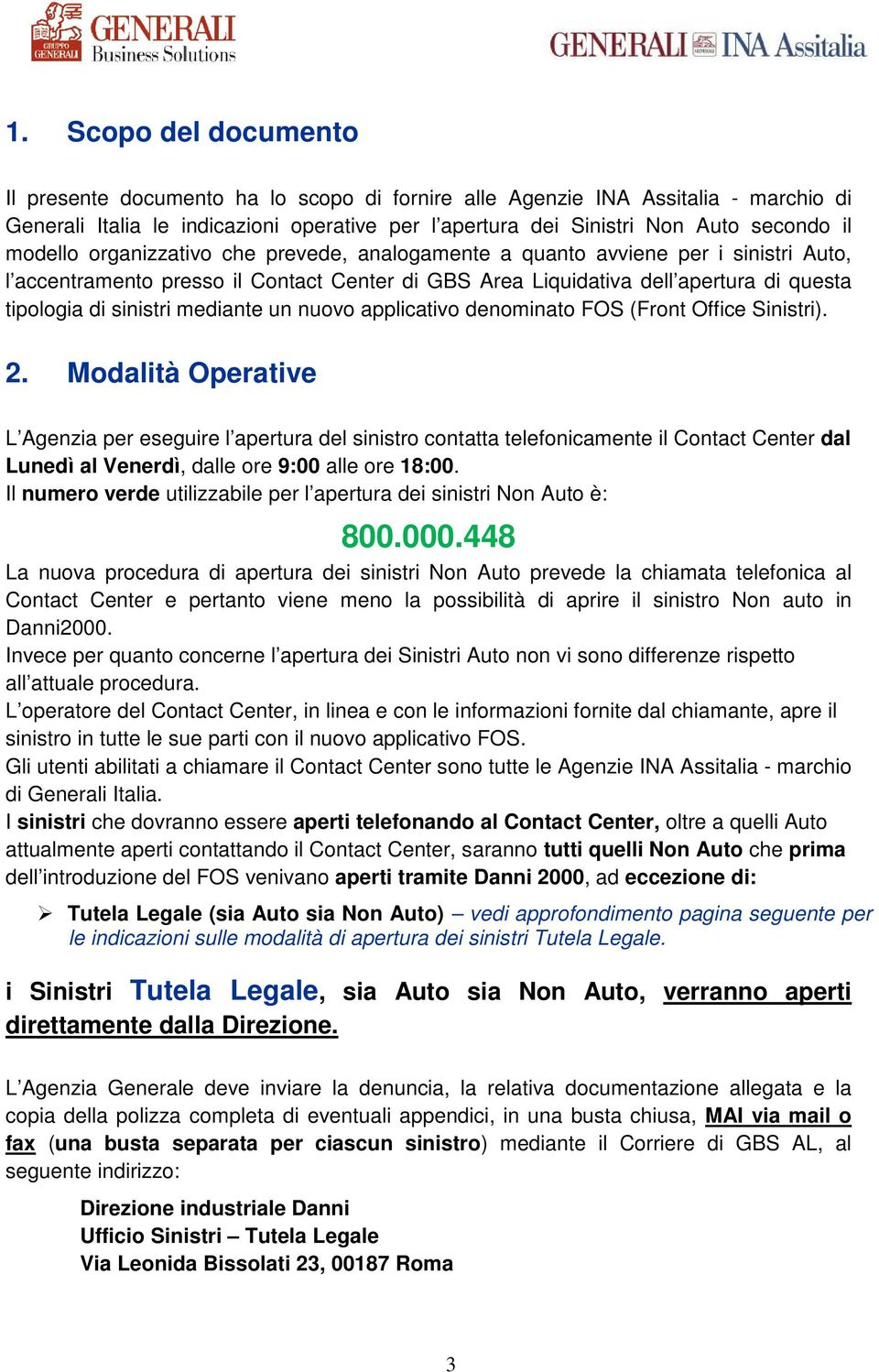 mediante un nuovo applicativo denominato FOS (Front Office Sinistri). 2.