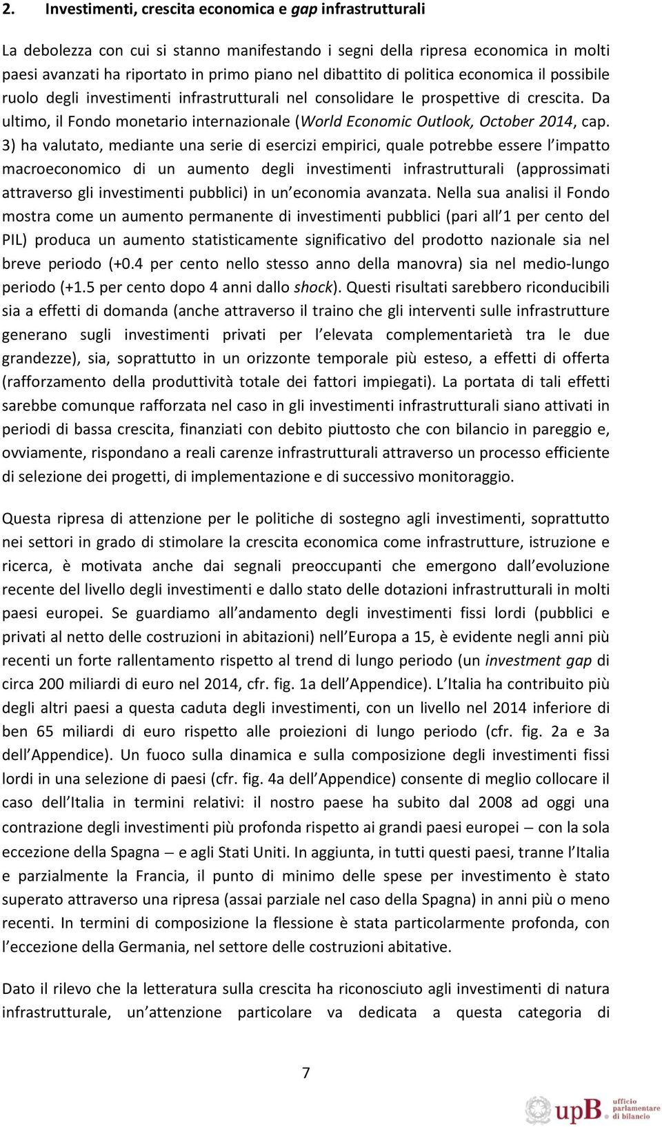Da ultimo, il Fondo monetario internazionale (World Economic Outlook, October 2014, cap.