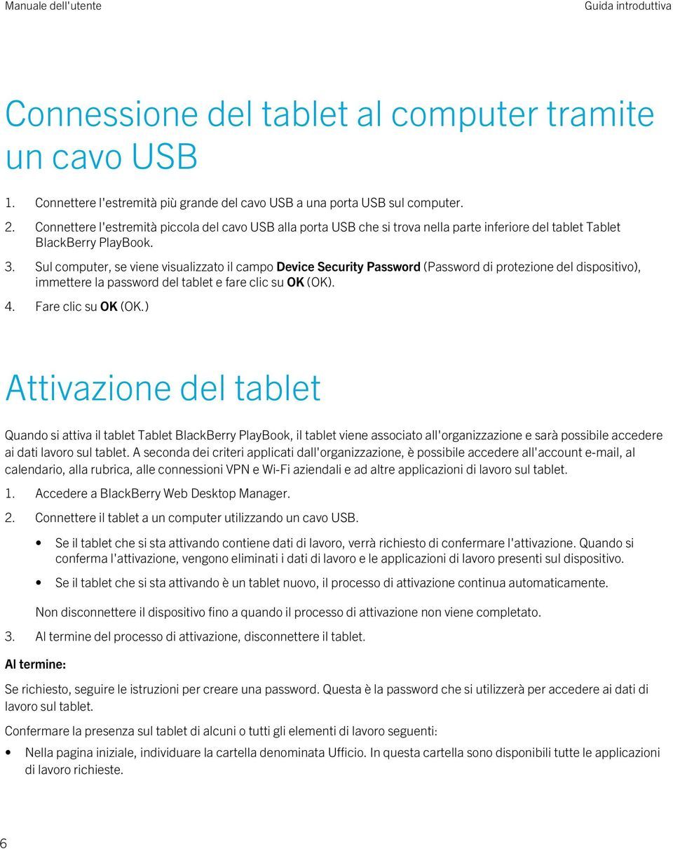 Sul computer, se viene visualizzato il campo Device Security Password (Password di protezione del dispositivo), immettere la password del tablet e fare clic su OK (OK). 4. Fare clic su OK (OK.