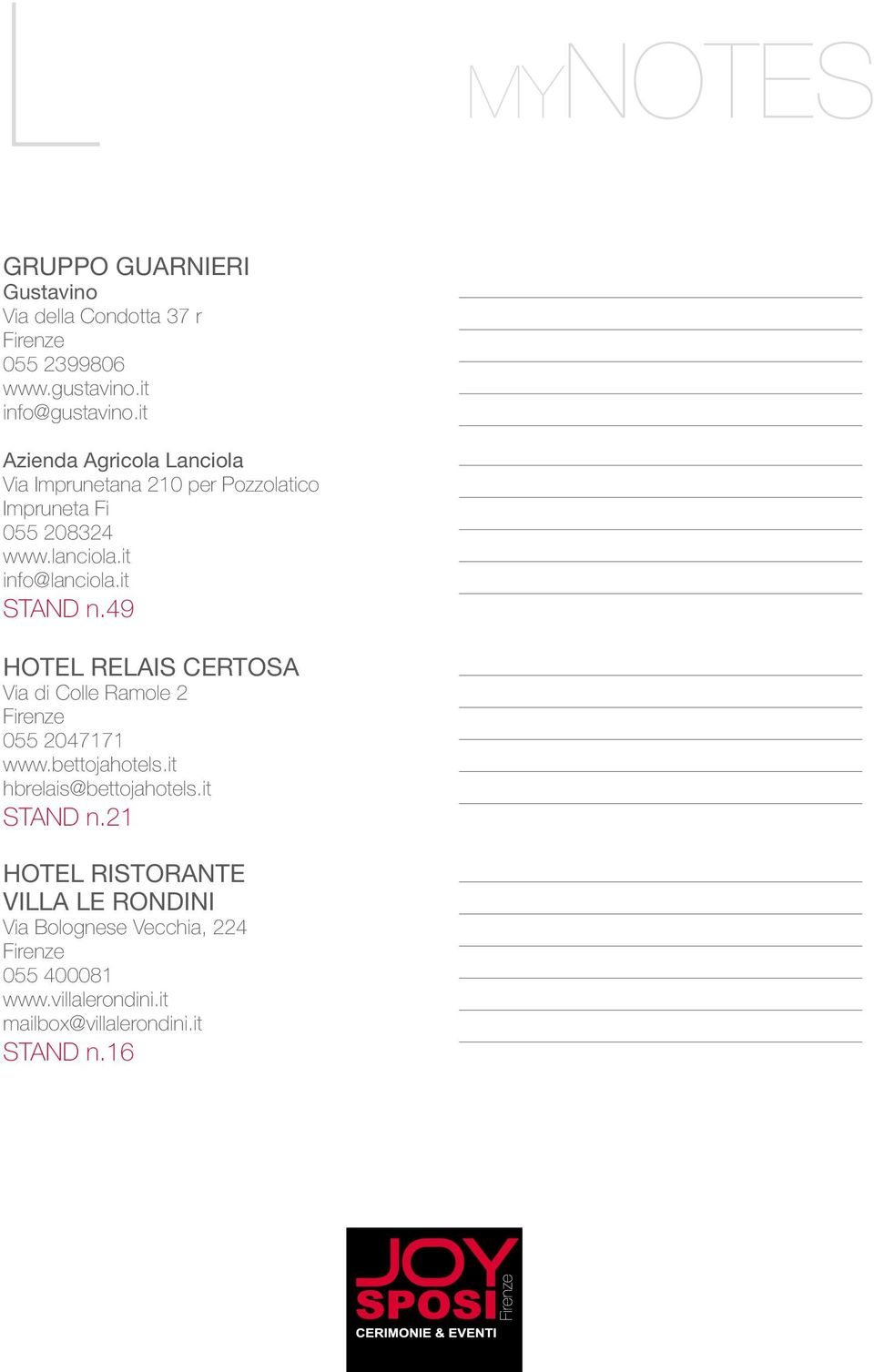 it STAND n.49 Hotel Relais Certosa Via di Colle Ramole 2 Firenze 055 2047171 www.bettojahotels.it hbrelais@bettojahotels.