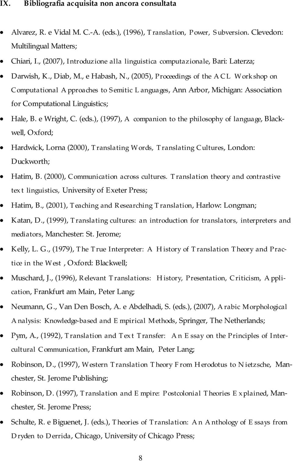 , (2005), Proceedings of the ACL Workshop on Computational Approaches to Semitic Languages, Ann Arbor, Michigan: Association for Computational Linguistics; Hale, B. e Wright, C. (eds.